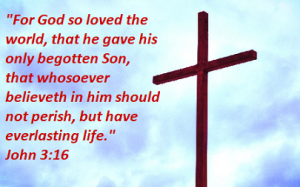 John 3:16 For God so loved the world, that he gave his only begotten Son, that whosoever believeth in him should not perish, but have everlasting life.-Watchmen on the wall ministries